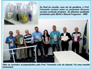 Olha os sortudos acompanhados pelo Prof. Fernando Luis do Amaral. Foi uma reunião memorável.